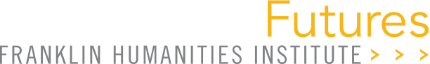 Humanities Futures: Franklin Humanities Institute